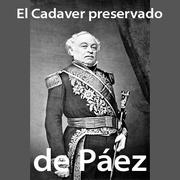 El Cadaver preservado de Páez